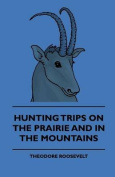 Hunting Trips On The Prairie And In The Mountains