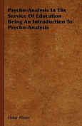 Psycho-Analysis In The Service Of Education Being An Introduction To Psycho-Analysis