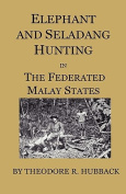Elephant And Seladang Hunting In The Federated Malay States
