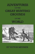 Aventures On The Great Hunting Grounds Of The World