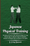 Japanese Physical Training - The System Of Exercise, Diet And General Mode Of Living That Has Made The Mikado's People The Healthiest, Strongest And Happiest Men And Women In The World