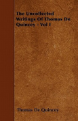 The Uncollected Writings of Thomas de Quincey - Vol I