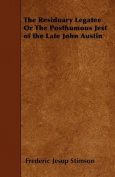 The Residuary Legatee or the Posthumous Jest of the Late John Austin