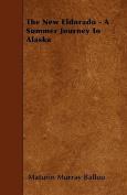 The New Eldorado - A Summer Journey to Alaska