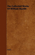 The Collected Works of William Hazlitt