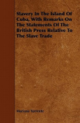 Slavery in the Island of Cuba, with Remarks on the Statements of the British Press Relative to the Slave Trade
