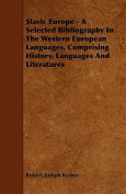 Slavic Europe - A Selected Bibliography in the Western European Languages, Comprising History, Languages and Literatures