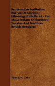 Smithsonian Institution Bureau of American Ethnology Bulletin 64 - The Maya Indians of Southern Yucatan and Northern British Honduras