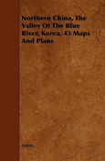Northern China, the Valley of the Blue River, Korea. 43 Maps and Plans