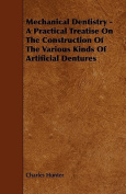Mechanical Dentistry - A Practical Treatise on the Construction of the Various Kinds of Artificial Dentures