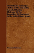 International Exchanges - Letter to the Honorable Hannibal Hamlin, Chairman of the Committee of Commerce in the United States Senate