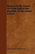 History of the Island of Corfu and of the Republic of the Ionian Islands