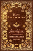 Heat Engineering - A Textbook of Applied Thermodynamics for Engineers and Students in Technical Schools