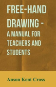 Free-Hand Drawing - A Manual for Teachers and Students