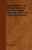 English Writers - An Attempt Towards a History of English Literature - VII - From Caxton to Coverdale