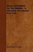 Dutch and English on the Hudson - A Chronicle of Colonial New York
