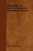 Citizenship - A Book for Classes in Government and Law