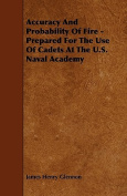 Accuracy and Probability of Fire - Prepared for the Use of Cadets at the U.S. Naval Academy