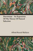 Darwinism - An Exposition of the Theory of Natural Selection