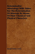 Determinative Mineralogy with Tables for the Determination of Minerals by Means of Their Chemical and Physical Characters