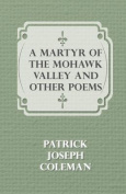 A Martyr of the Mohawk Valley and Other Poems