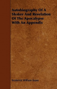 Autobiography of a Shaker and Revelation of the Apocalypse with an Appendix