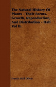 The Natural History of Plants - Their Forms, Growth, Reproduction, and Distribution - Half Vol II.
