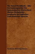 The Naval Wordbook - (Die Seemannssprache) Ein Systematisches Worterbuch Marine-Technischer Ausdrucke in Englischer Und Deutscher Sprache