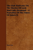 The Oak Staircase; Or, the Stories of Lord and Lady Desmond - A Narrative of the Times of James II.