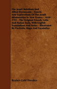 The Jesuit Relations and Allied Documents - Travels and Explorations of the Jesuit Missionaries in New France - 1610-1791 - The Original French, Latin