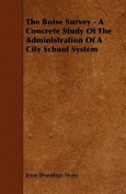 The Boise Survey - A Concrete Study of the Administration of a City School System