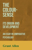 The Colour-Sense - Its Origin and Development - An Essay in Comparative Psychology
