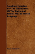 Speaking Exercises for the Illustration of the Rules and Idioms of the French Language