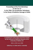 Proceedings of the First Workshop on the Use of in Situ Tem / Ion Accelerator Techniques in the Study of Radiation Damage in Solids