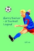 Harry Barker - A Football Legend