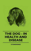 The Dog - In Health And Disease - Comprising The Various Modes Of Breaking And Using Him For Hunting, Coursing, Shooting, Etc., And Including The Points Or Characteristics Of Toy Dogs