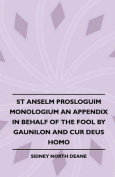 St Anselm Prosloguim Monologium An Appendix In Behalf Of The Fool By Gaunilon And Cur Deus Homo