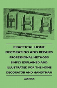 Practical Home Decorating And Repairs - Professional Methods Simply Explained And Illustrated For The Home Decorator And Handyman