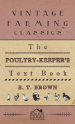 The Poultry-Keeper's Text Book