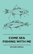 Come Sea Fishing With Me