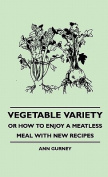 Vegetable Variety - Or How to Enjoy a Meatless Meal with New Recipes