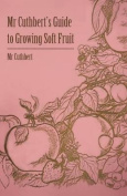 Mr Cuthbert's Guide To Growing Soft Fruit