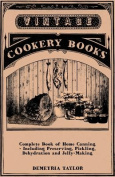 Complete Book Of Home Canning - Including Preserving, Pickling, Dehydration And Jelly-Making