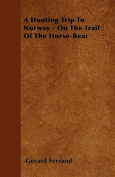 A Hunting Trip To Norway - On The Trail Of The Horse-Bear
