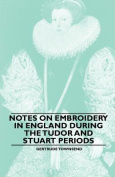 Notes on Embroidery in England During the Tudor and Stuart Periods