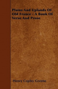 Plains and Uplands of Old France - A Book of Verse and Prose