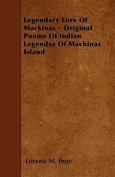 Legendary Lore of Mackinac - Original Poems of Indian Legendsa of Machinac Island