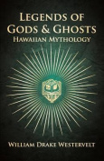 Legends of Gods and Ghosts - (Hawaiian Mythology) - Collected and Translated from the Hawaiian
