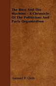 The Boss and the Machine - A Chronicle of the Politicians and Party Organization