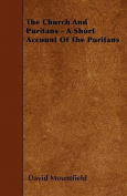 The Church and Puritans - A Short Account of the Puritans